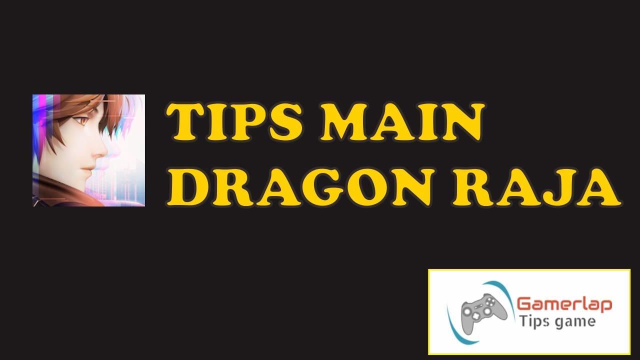 Tips cara Bermain Dragon Raja