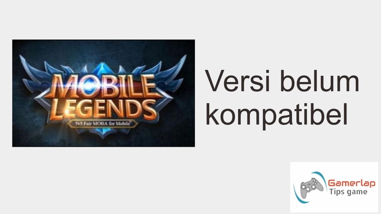 versi belum kompatibel mobile legend